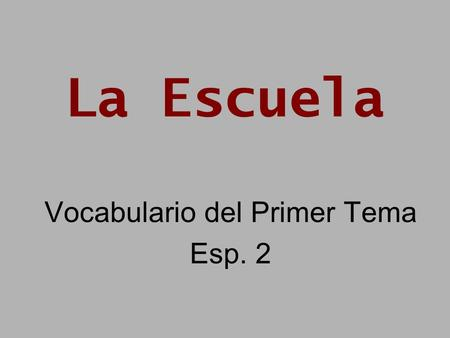 La Escuela Vocabulario del Primer Tema Esp. 2. To describe school equipment: