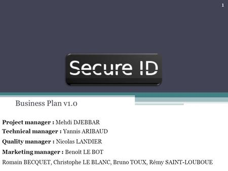 Business Plan v1.0 Project manager : Mehdi DJEBBAR Technical manager : Yannis ARIBAUD Quality manager : Nicolas LANDIER Marketing manager : Benoît LE BOT.