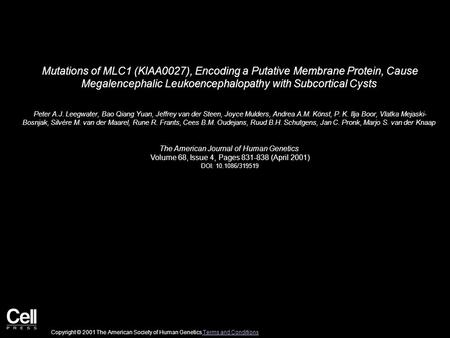 Mutations of MLC1 (KIAA0027), Encoding a Putative Membrane Protein, Cause Megalencephalic Leukoencephalopathy with Subcortical Cysts Peter A.J. Leegwater,