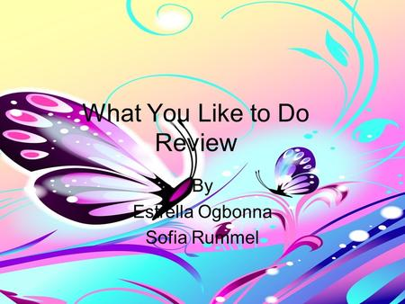 What You Like to Do Review By Estrella Ogbonna Sofia Rummel.