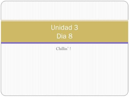 Chillin' ! Unidad 3 Dia 8. Calentamiento Conjugate the following verbs into the subject provided. 1. Marcos (to go) 2. Paula y yo (to run) 3. Carmen (to.