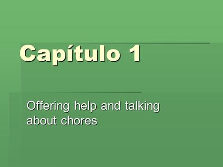 Capítulo 1 Offering help and talking about chores.