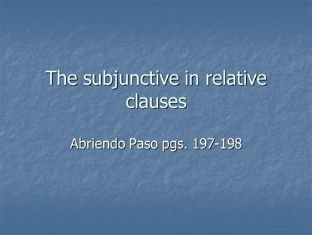 The subjunctive in relative clauses Abriendo Paso pgs. 197-198.
