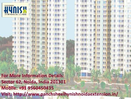  Panchsheel Hynish is one of the most prestigious real estate group that provide safety of investment quality construction, and commitment.  Panchsheel.