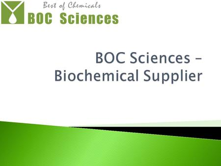  BOC Sciences is the chemistry division of Creative Dynamics Inc. headquartered in New York, USA. We leverage our wide spectrum of business in the fields.