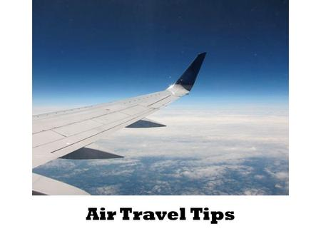 "Air Travel Tips. Introduction Famous author Cesare Pavese said, ""If you wish to travel far & fast, travel light. Take off all your envies, jealousies,"