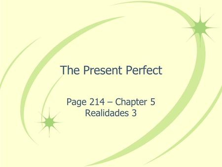 The Present Perfect Page 214 – Chapter 5 Realidades 3.