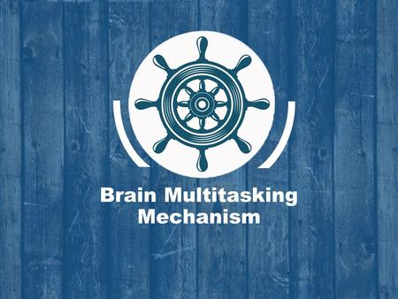 Brain Multitasking Mechanism. Recently, researchers from the York University's Langone Medical Center said they found a shell region in the center of.