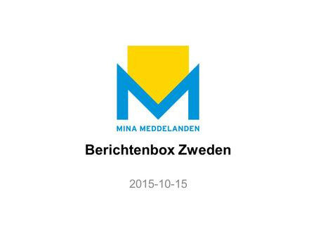 Berichtenbox Zweden 2015-10-15. Mina meddelanden – säker digital post från myndigheter och kommuner Today Today we leave it to you to micro-manage and.