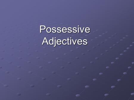Possessive Adjectives Possessive Adjectives Adjectives DESCRIBE nouns, correct? Well, they can also show possession.