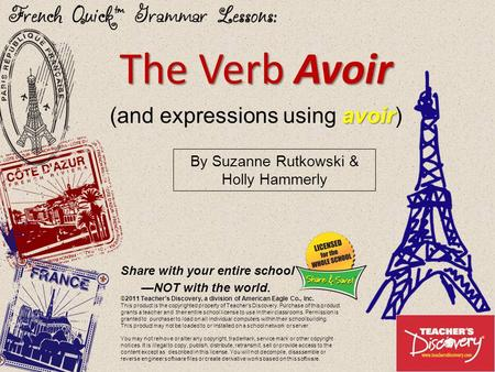 ©2011 Teacher's Discovery The Verb Avoir avoir (and expressions using avoir) By Suzanne Rutkowski & Holly Hammerly Share with your entire school —NOT.