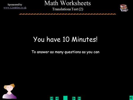 You have 10 Minutes! To answer as many questions as you can Sponsored by www.12xtables.co.uk Math Worksheets Translations Test (2)