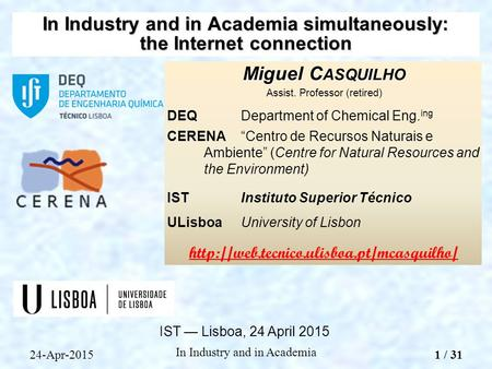 "Miguel C ASQUILHO Assist. Professor (retired) DEQDepartment of Chemical Eng. ing CERENA""Centro de Recursos Naturais e Ambiente"" (Centre for Natural Resources."