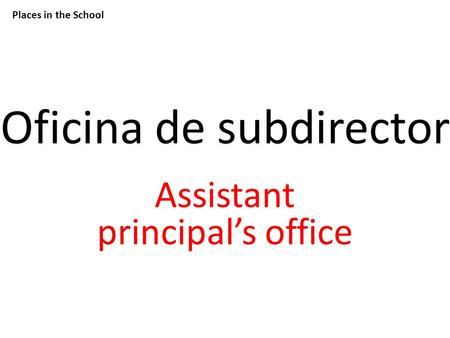 Places in the School Oficina de subdirector Assistant principal's office.