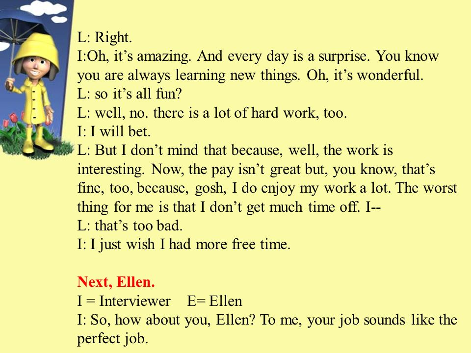 E: Ha-ha.Well, its really hard work, you know. Its not just fun.