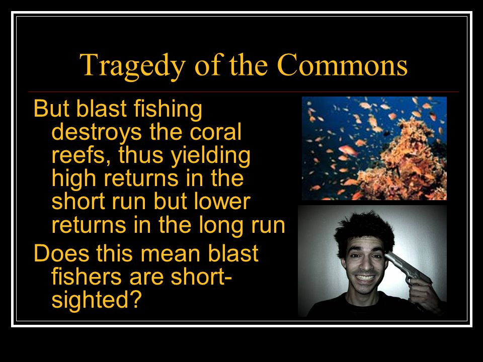Tragedy of the Commons Not necessarily: My incentive to conserve resources for the future depends on my being the person who will benefit For example, I take the effort to plant only because I believe I'm going to get to be the one who gets to reap