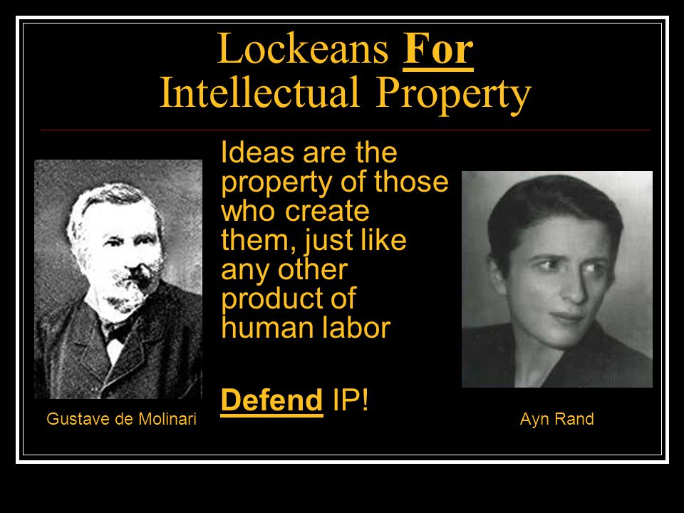 Lockeans Against Intellectual Property If nature has made any one thing less susceptible than all others of exclusive property, it is the action of the thinking power called an idea … Its peculiar character, too, is that no one possesses the less, because every other possesses the whole of it.