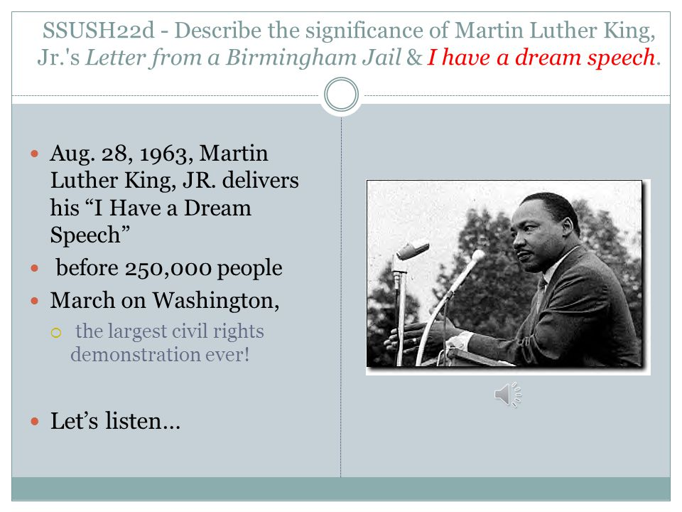 SSUSH22d - Describe the significance of Martin Luther King, Jr. s Letter from a Birmingham Jail & I have a dream speech.