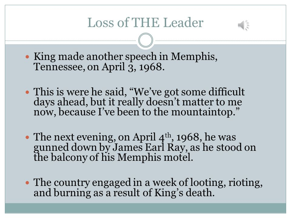 Loss of THE Leader King made another speech in Memphis, Tennessee, on April 3, 1968.