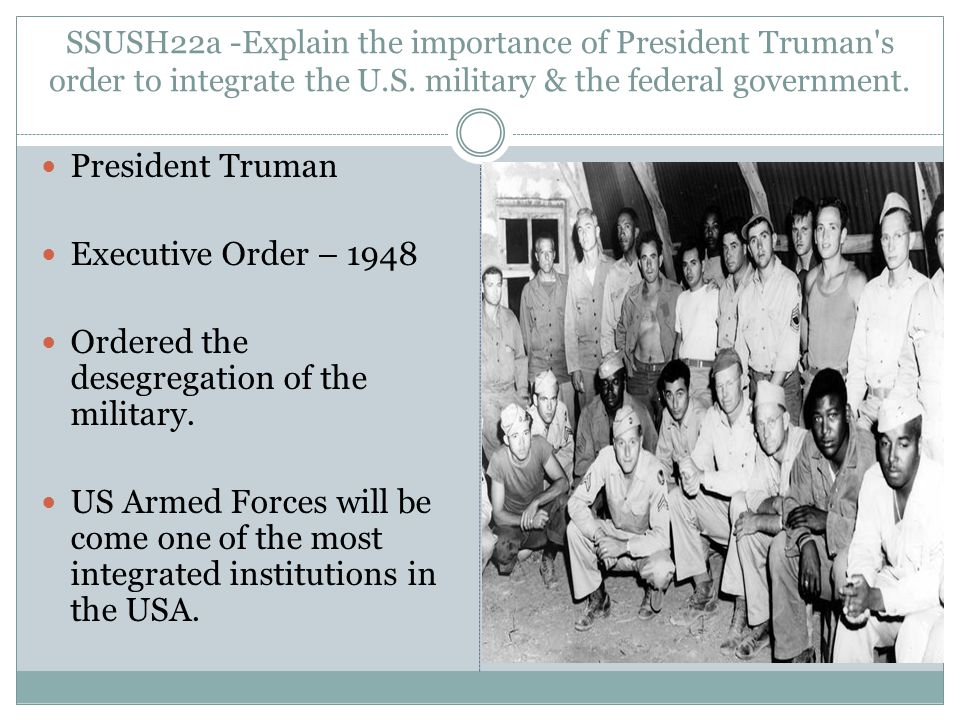 SSUSH22a -Explain the importance of President Truman s order to integrate the U.S.