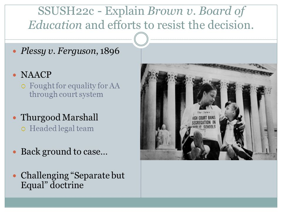 SSUSH22c - Explain Brown v.Board of Education and efforts to resist the decision.