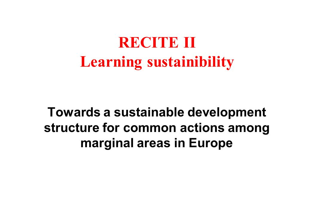 RECITE II Learning sustainibility Towards a sustainable development structure for common actions among marginal areas in Europe