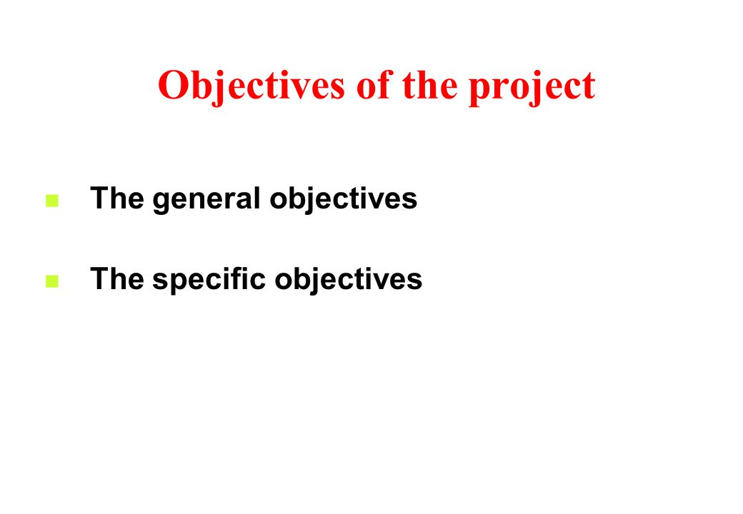 Objectives of the project The general objectives The specific objectives