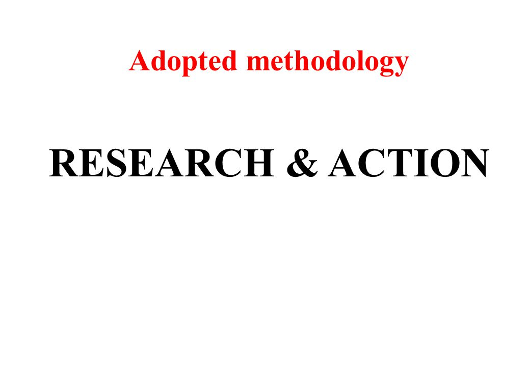 Adopted methodology RESEARCH & ACTION