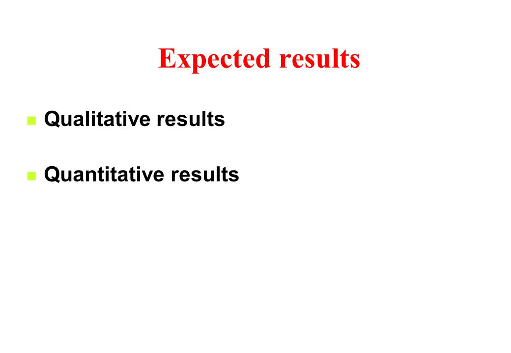 Expected results Qualitative results Quantitative results