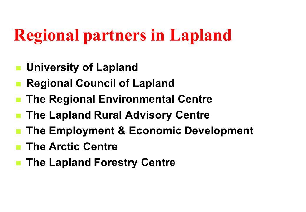 Regional partners in Lapland University of Lapland Regional Council of Lapland The Regional Environmental Centre The Lapland Rural Advisory Centre The Employment & Economic Development The Arctic Centre The Lapland Forestry Centre