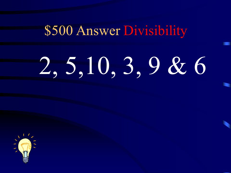 $500 Answer Divisibility 2, 5,10, 3, 9 & 6