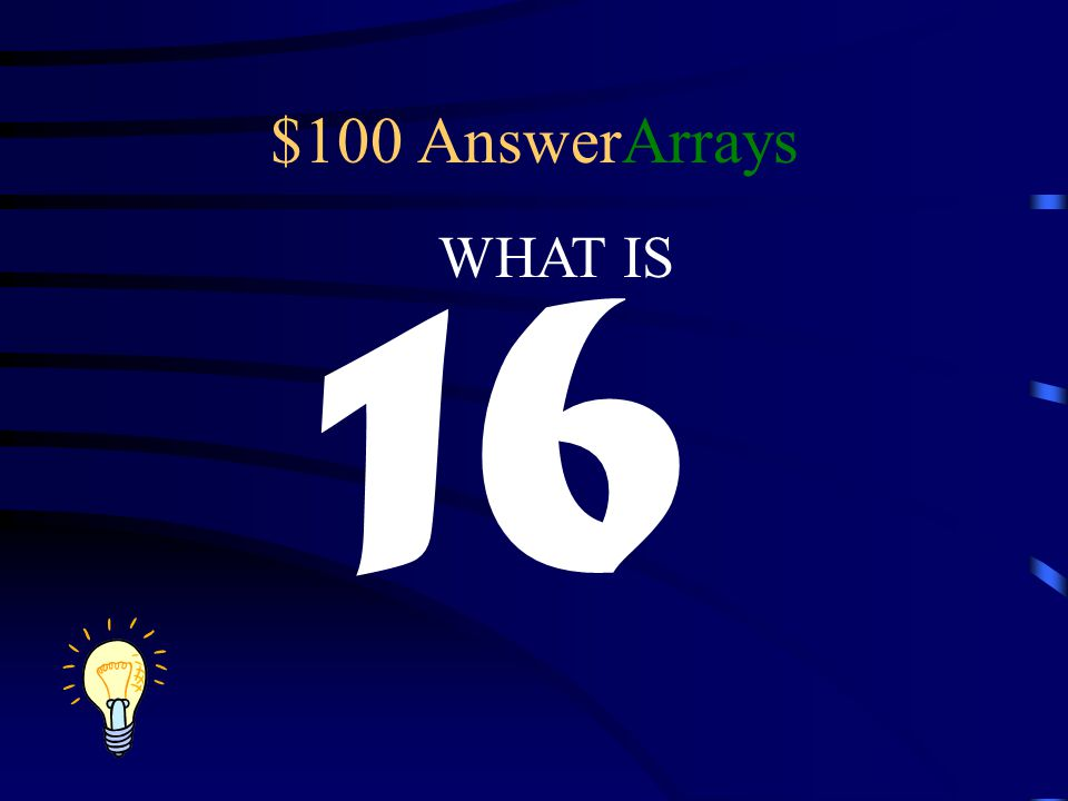 $100 AnswerArrays 16 WHAT IS