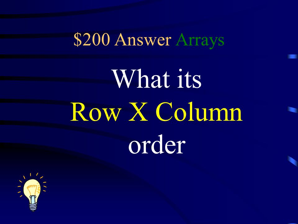 $200 Answer Arrays What its Row X Column order