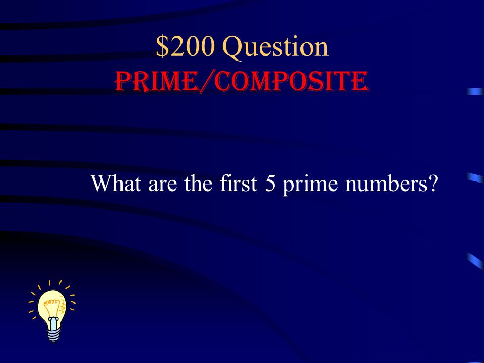 $200 Question Prime/Composite What are the first 5 prime numbers?
