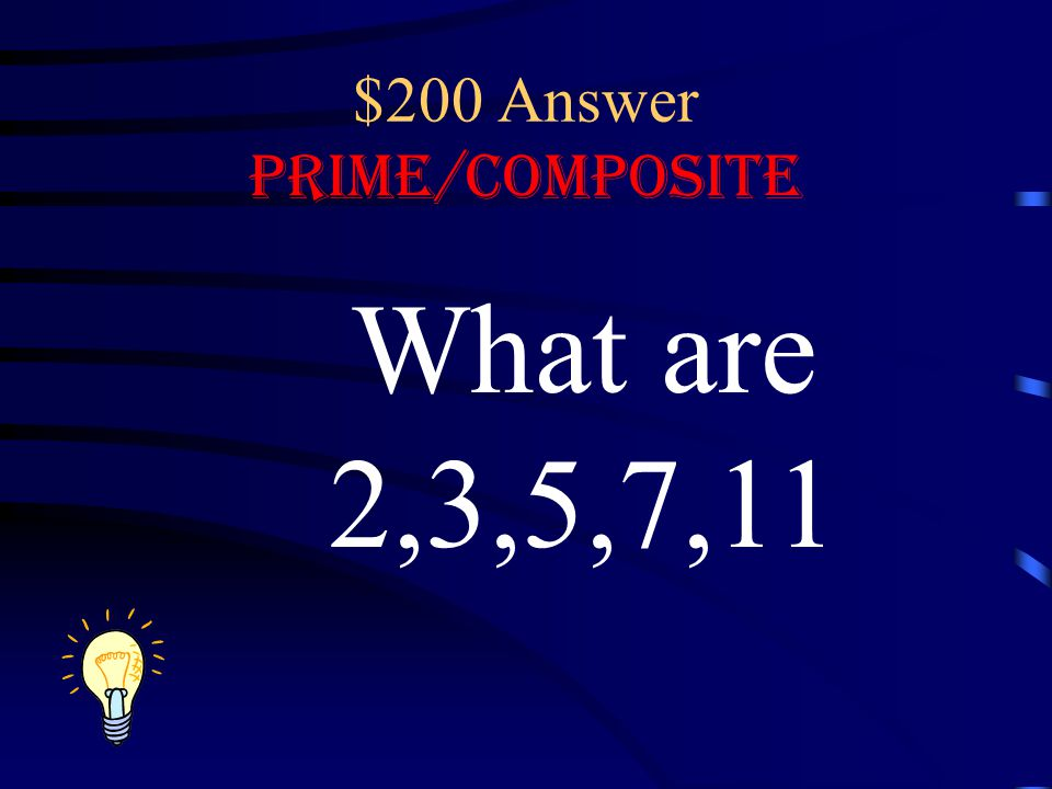 $200 Answer Prime/Composite What are 2,3,5,7,11