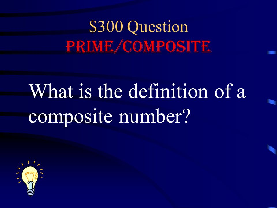$300 Question Prime/Composite What is the definition of a composite number?