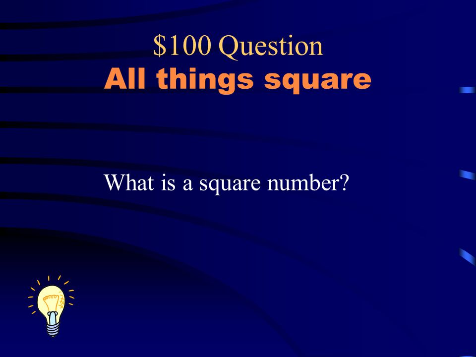 $100 Question All things square What is a square number?