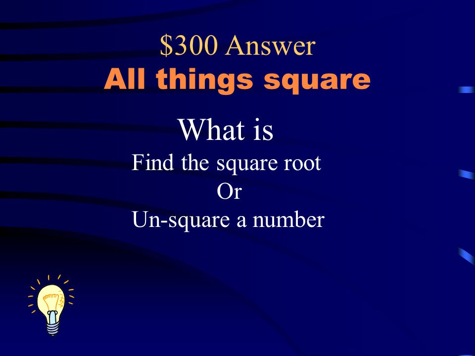 $300 Answer All things square What is Find the square root Or Un-square a number