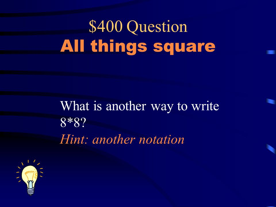 $400 Question All things square What is another way to write 8*8? Hint: another notation