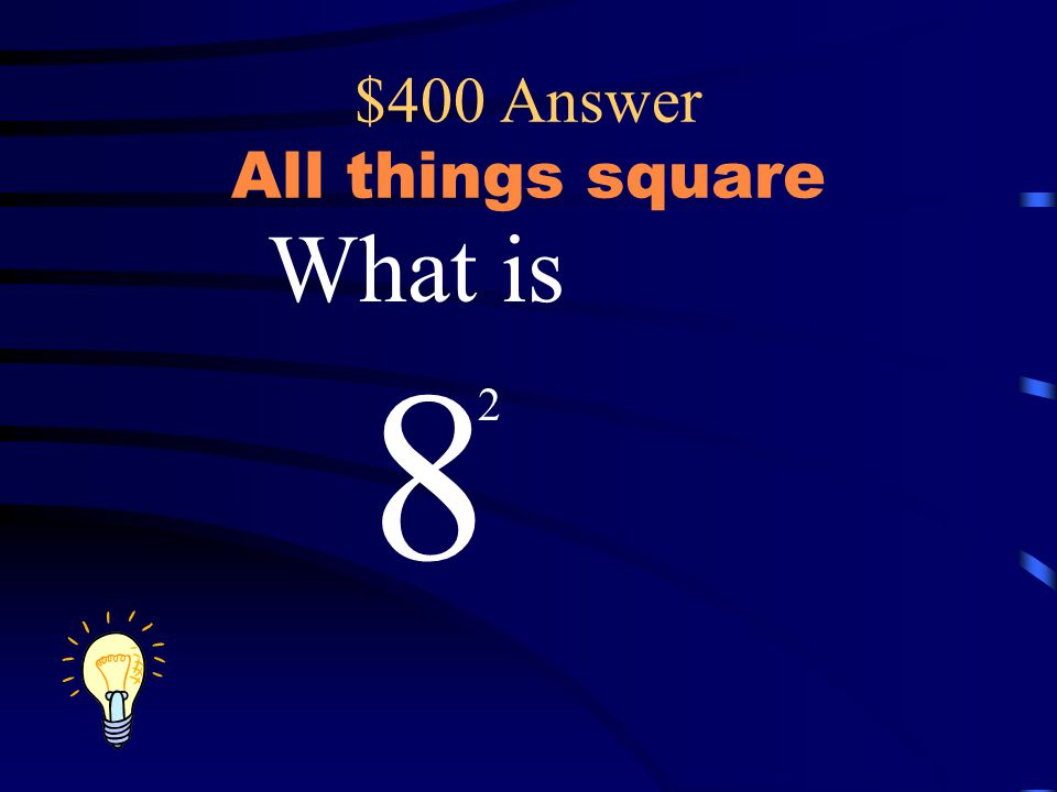 $400 Answer All things square What is 8 2
