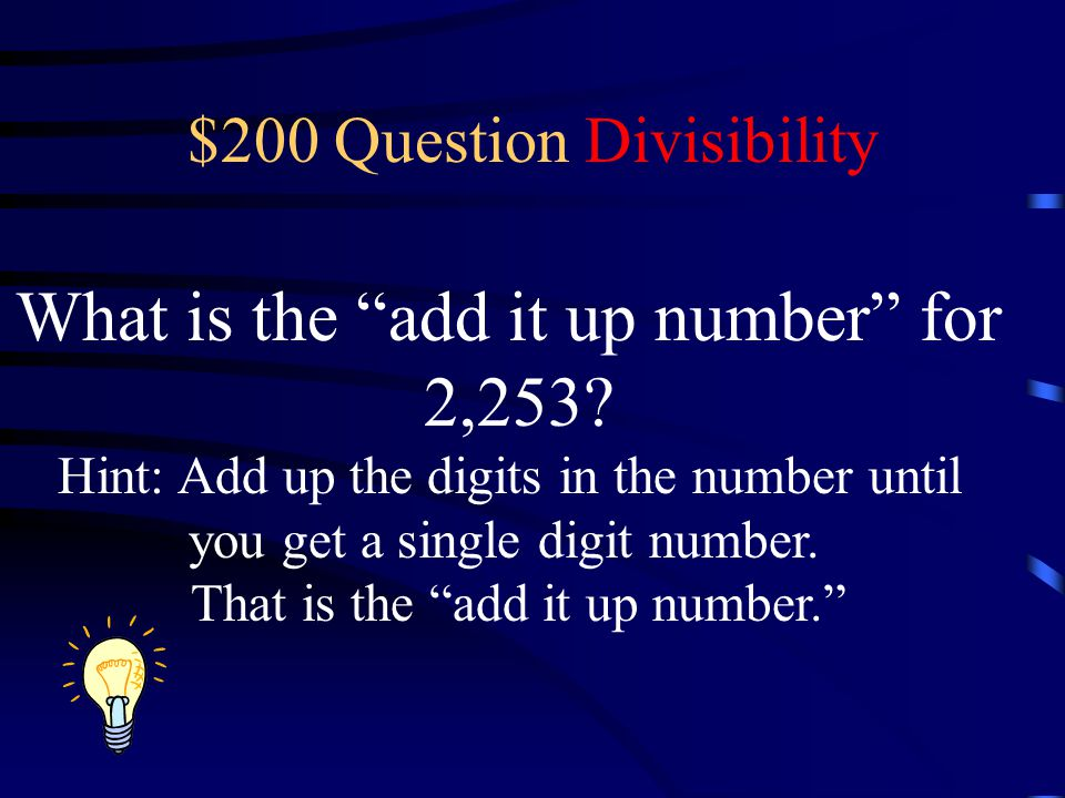 $200 Question Divisibility What is the add it up number for 2,253.