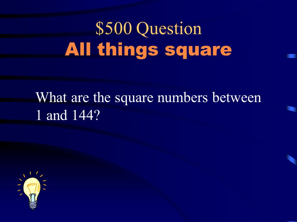 $500 Question All things square What are the square numbers between 1 and 144?