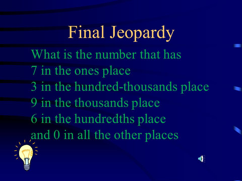 Final Jeopardy What is the number that has 7 in the ones place 3 in the hundred-thousands place 9 in the thousands place 6 in the hundredths place and 0 in all the other places