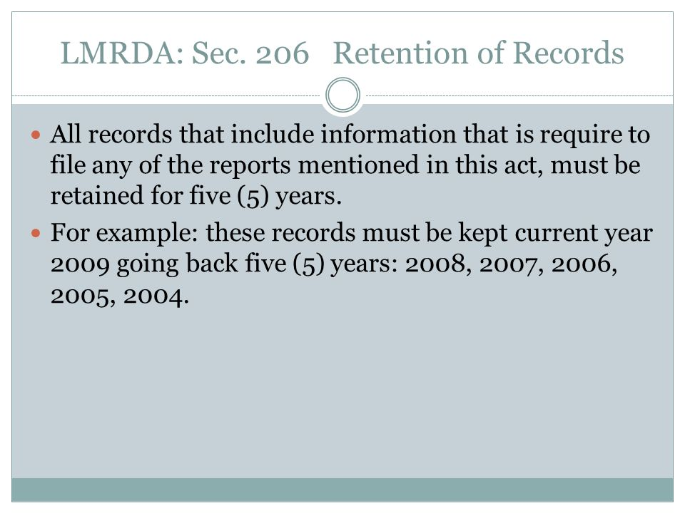 Recordkeeping Requirements The financial recordkeeping requirements of the LMRDA are found in Section 206, Retention of Records.