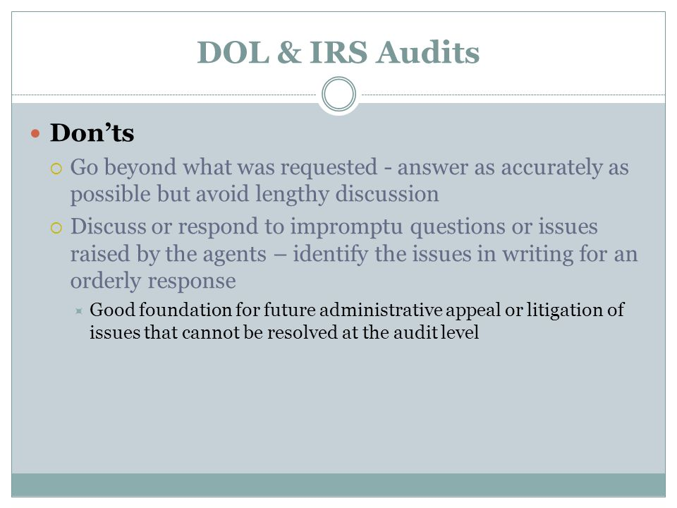 DOL & IRS Audits If there were criminal ramifications Dont discuss these items with your accountant – There is no client privilege with accountants.