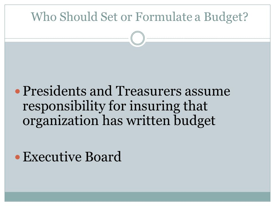 Who Should Approve the Budget ? The entire membership should review, and vote on your local budget.