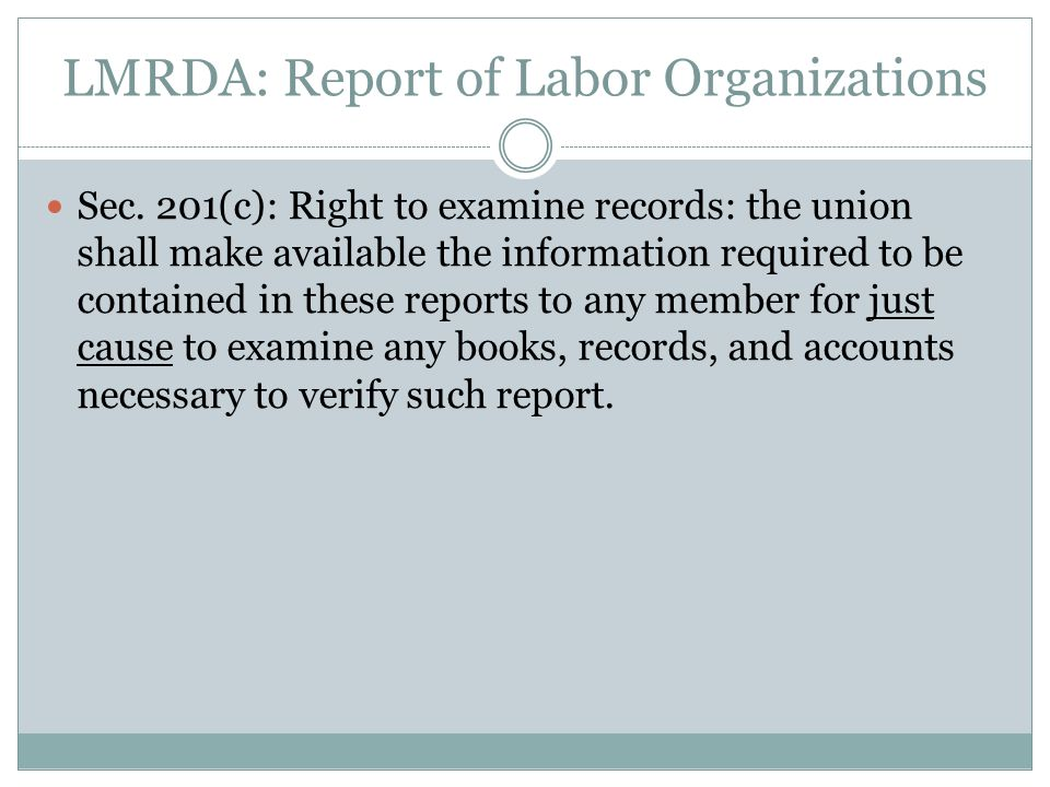 Members right to review books/ records books/ records Section 201(c) of the LMRDA gives members the right to examine any of the unions books and records that are necessary to verify a report filed with DOL.