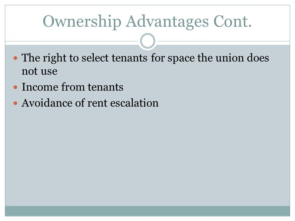 Ownership Disadvantages Upfront costs: down payment, closing costs, legal fees, etc.