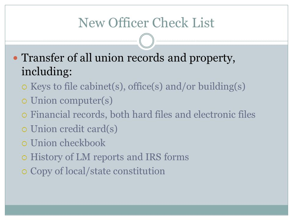 List Continued Copy of LMOU Copy of bond certificate Grievance records Any other union records or property Changed names on bank account(s) and credit card account(s) Professional audit of financial records