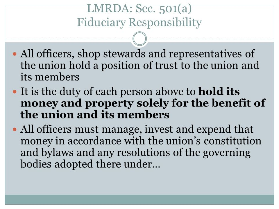 LMRDA Section 501(a) – Fiduciary Responsibility of Officers A good recordkeeping system can help union officers meet their LMRDA fiduciary responsibilities and it provides a foundation for other internal financial controls.